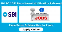 SBI PO 2021 Recruitment Notification Released, Exam Dates, Syllabus, How to Apply